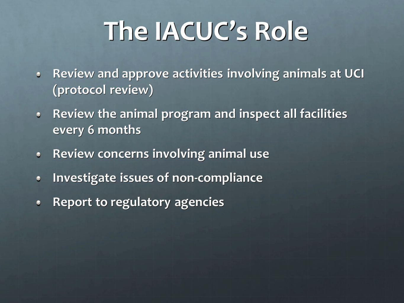 The IACUC's Role Review and approve activities involving animals at UCI (protocol review)