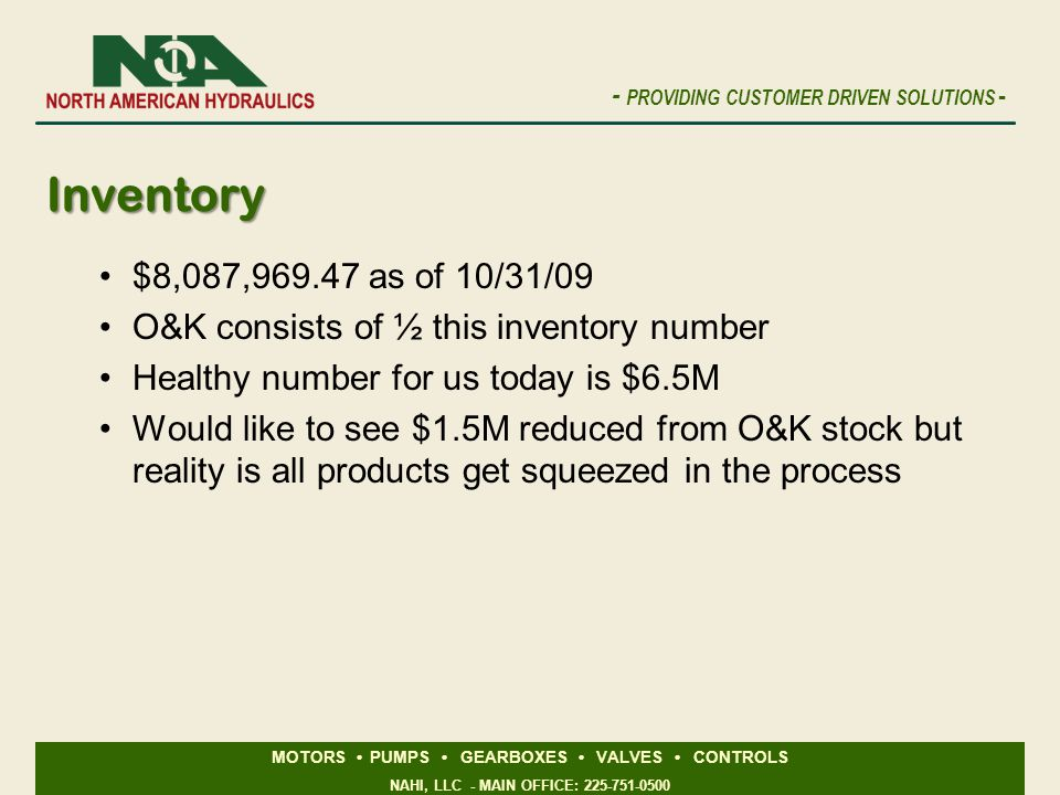$8,087,969.47 as of 10/31/09 O&K consists of ½ this inventory number. Healthy number for us today is $6.5M.