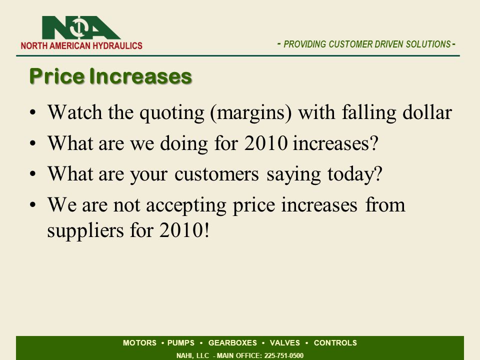Price Increases Watch the quoting (margins) with falling dollar. What are we doing for 2010 increases