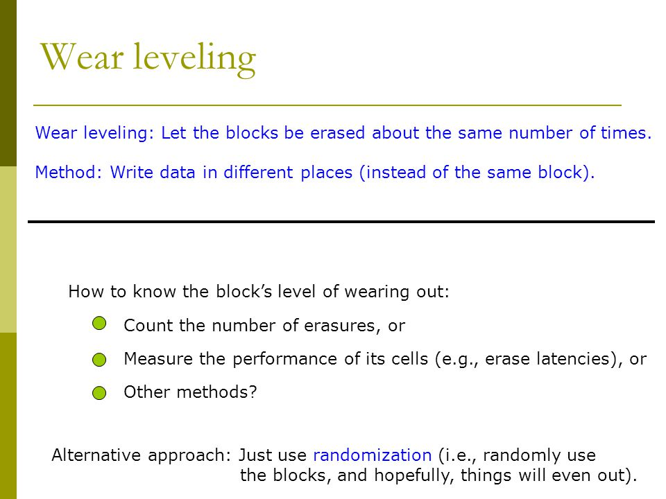 Wear leveling Wear leveling: Let the blocks be erased about the same number of times.