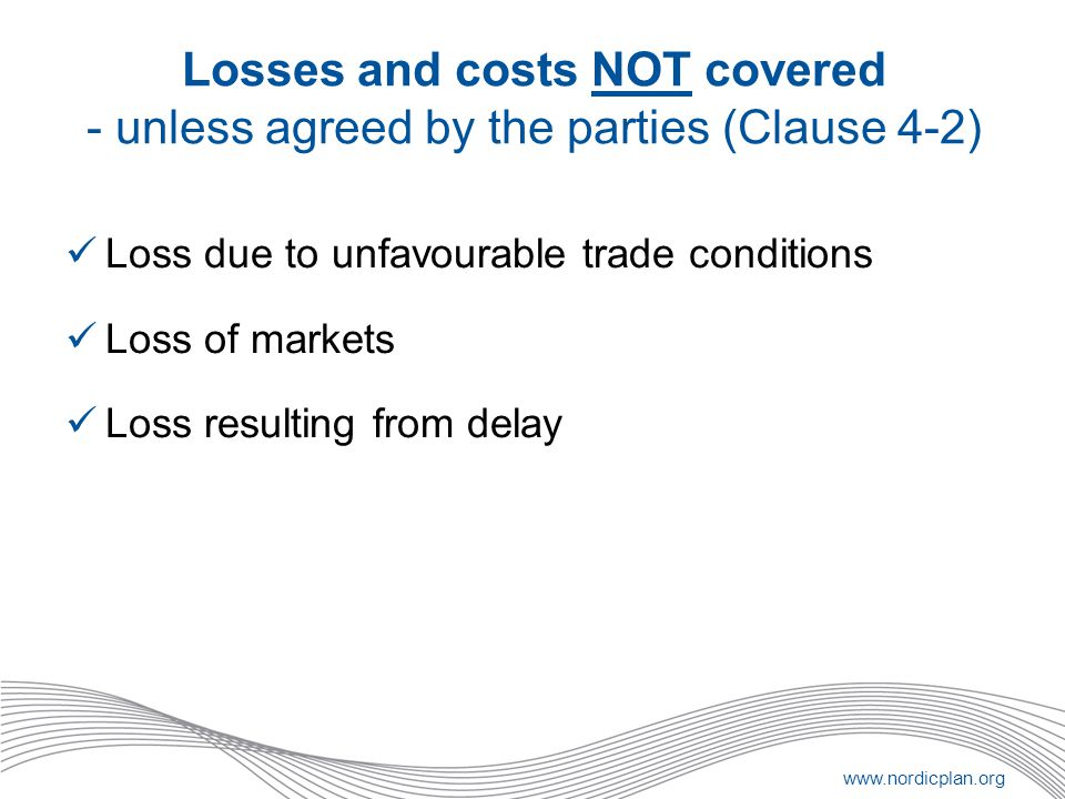 Losses and costs NOT covered - unless agreed by the parties (Clause 4-2)
