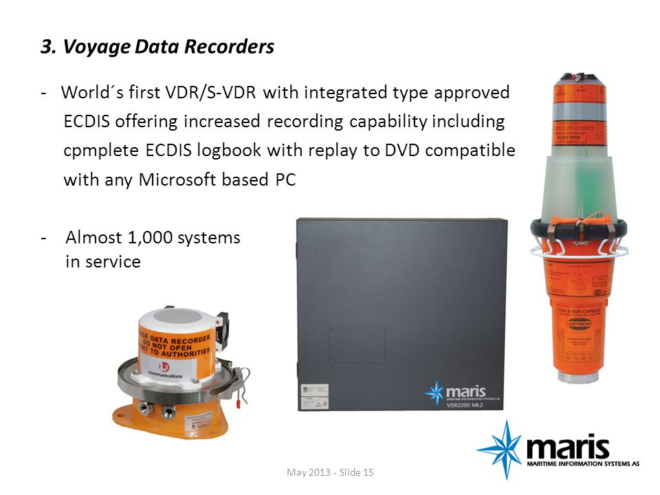 3. Voyage Data Recorders - World´s first VDR/S-VDR with integrated type approved. ECDIS offering increased recording capability including.
