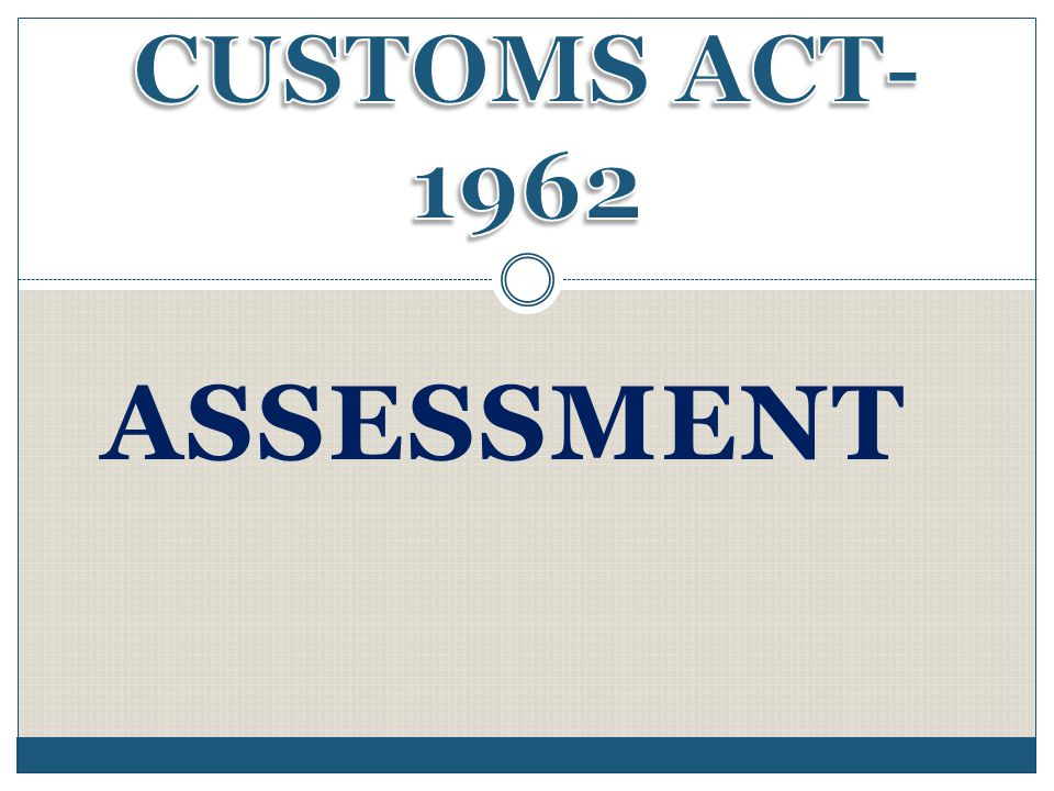 CUSTOMS ACT- 1962 ASSESSMENT