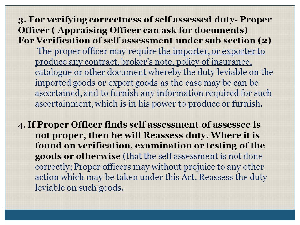 3. For verifying correctness of self assessed duty- Proper Officer ( Appraising Officer can ask for documents)