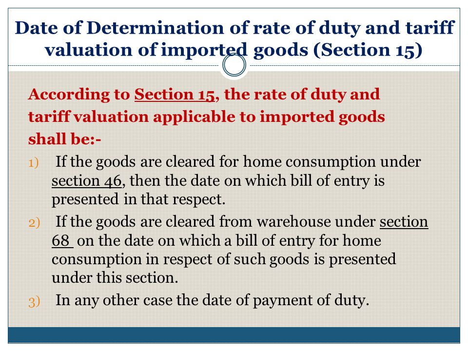 Date of Determination of rate of duty and tariff valuation of imported goods (Section 15)
