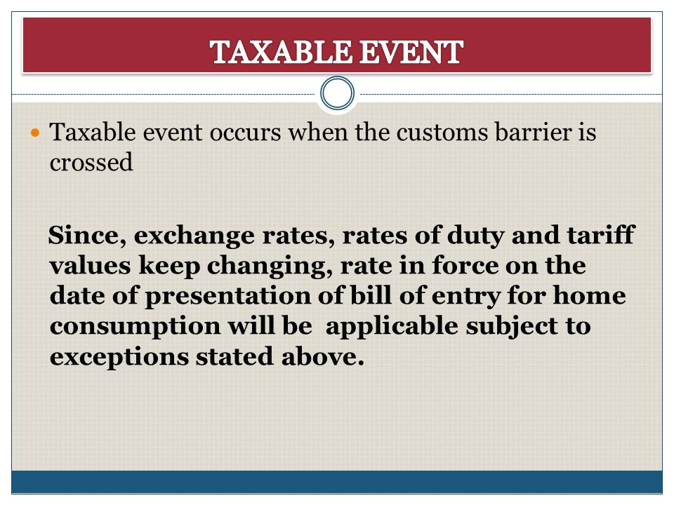 TAXABLE EVENT Taxable event occurs when the customs barrier is crossed