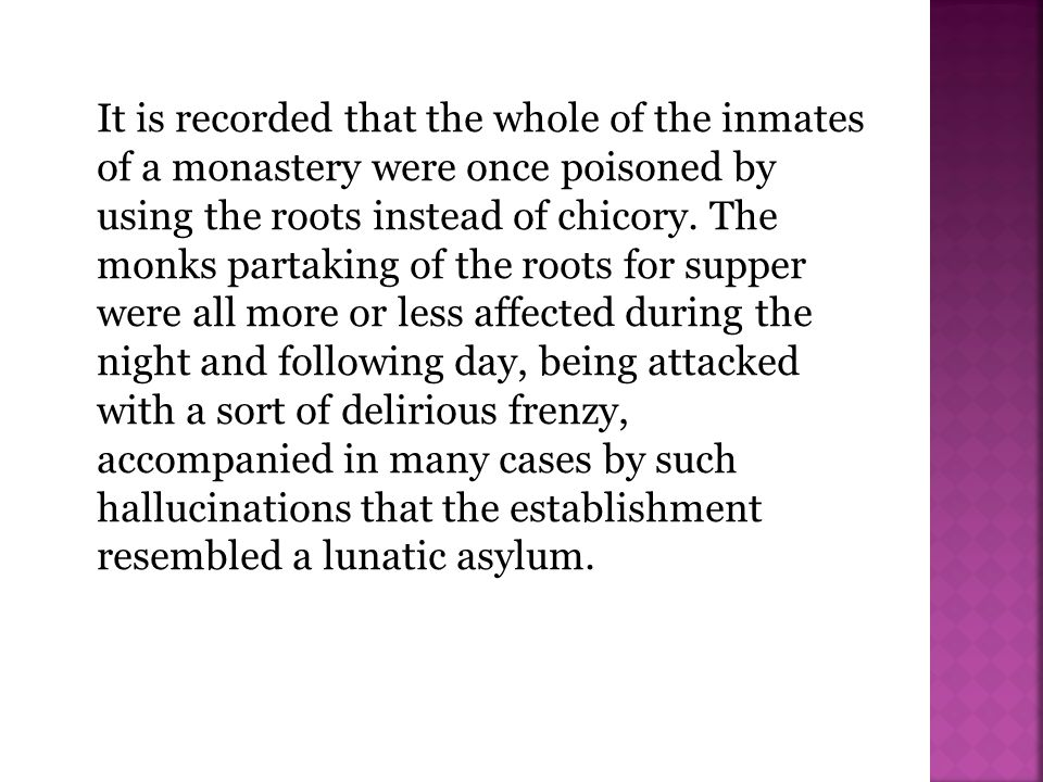It is recorded that the whole of the inmates of a monastery were once poisoned by using the roots instead of chicory.