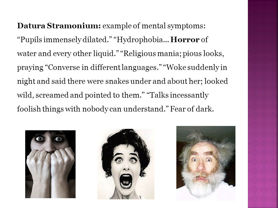 Datura Stramonium: example of mental symptoms: Pupils immensely dilated. Hydrophobia...