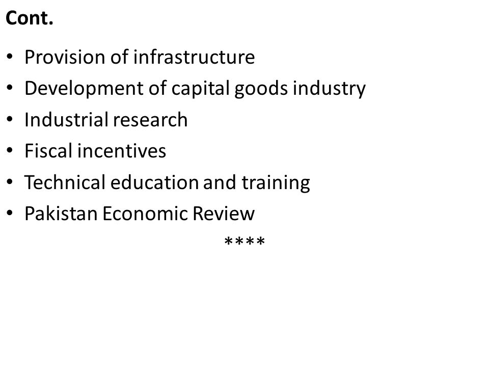 Cont. Provision of infrastructure. Development of capital goods industry. Industrial research. Fiscal incentives.