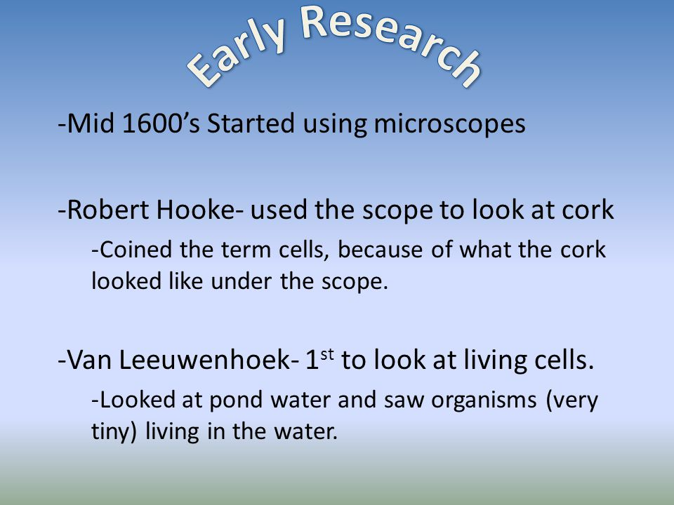 Early Research Mid 1600's Started using microscopes