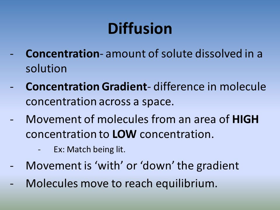 Diffusion Concentration- amount of solute dissolved in a solution