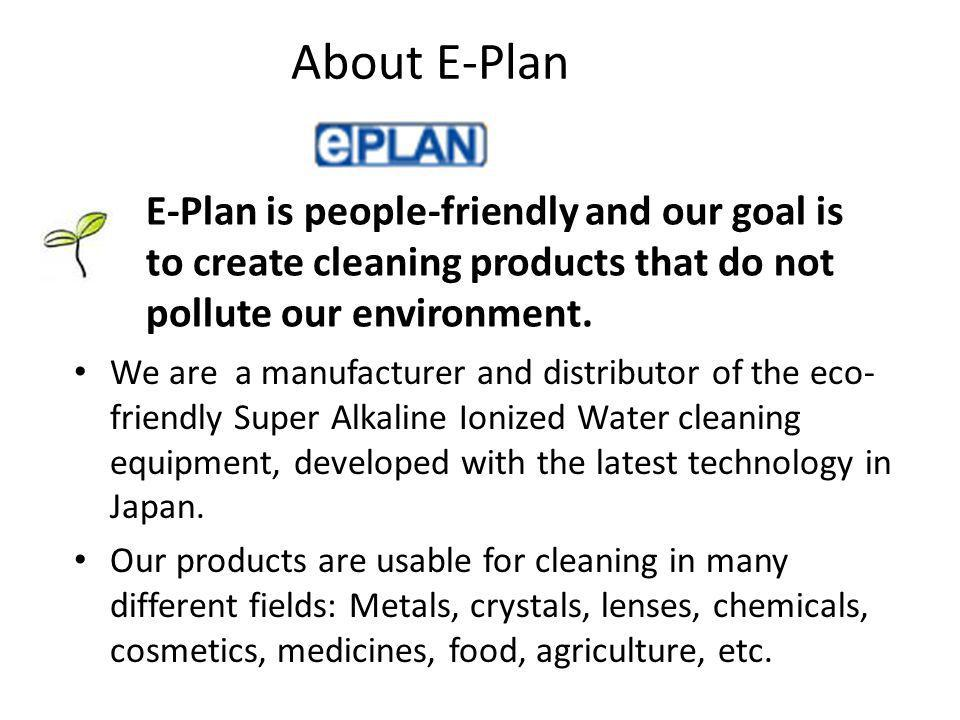 About E-Plan E-Plan is people-friendly and our goal is to create cleaning products that do not pollute our environment.