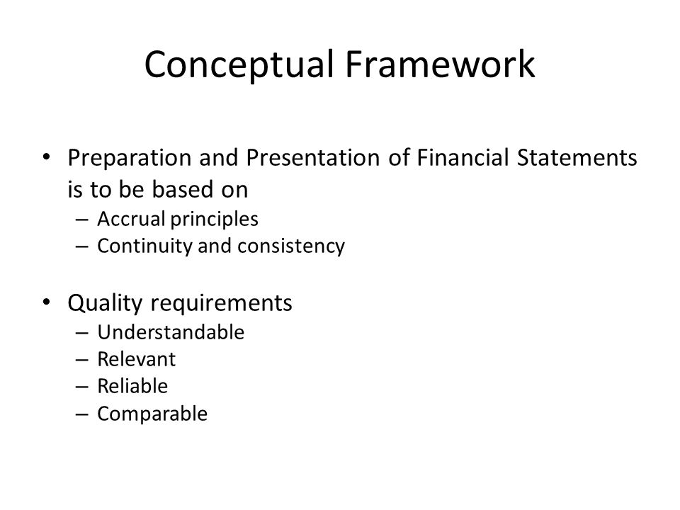 Conceptual Framework Preparation and Presentation of Financial Statements is to be based on. Accrual principles.