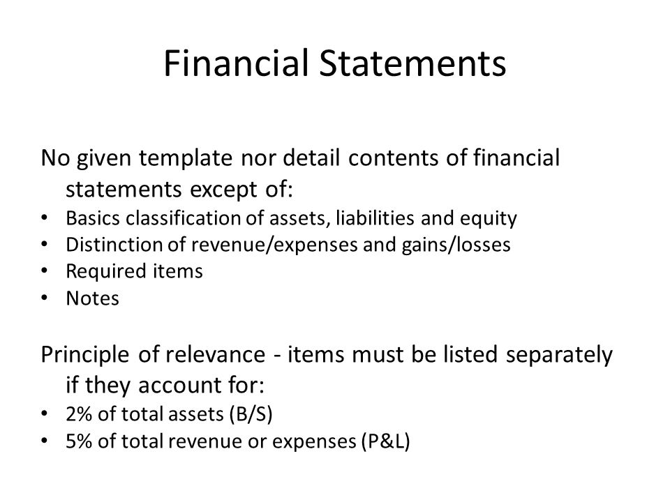 Financial Statements No given template nor detail contents of financial statements except of: