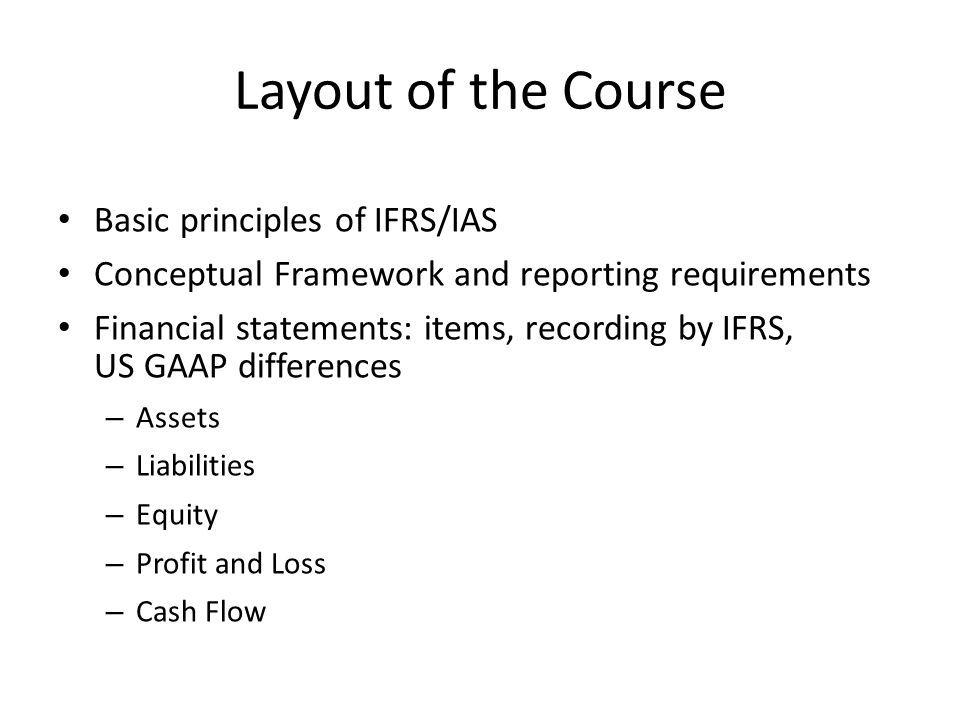 Layout of the Course Basic principles of IFRS/IAS