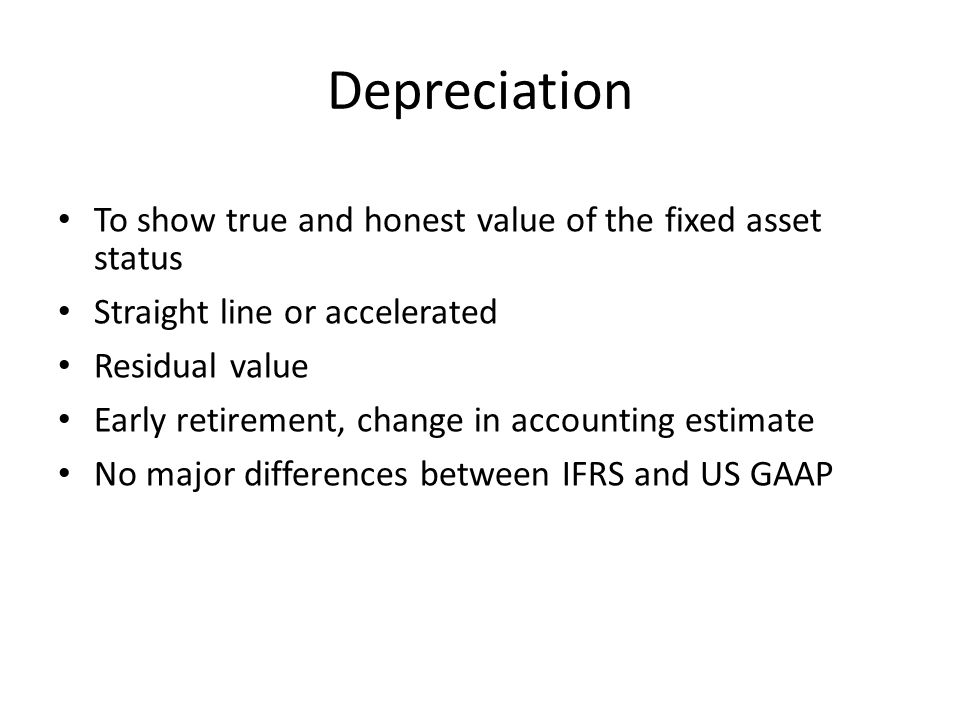 Depreciation To show true and honest value of the fixed asset status