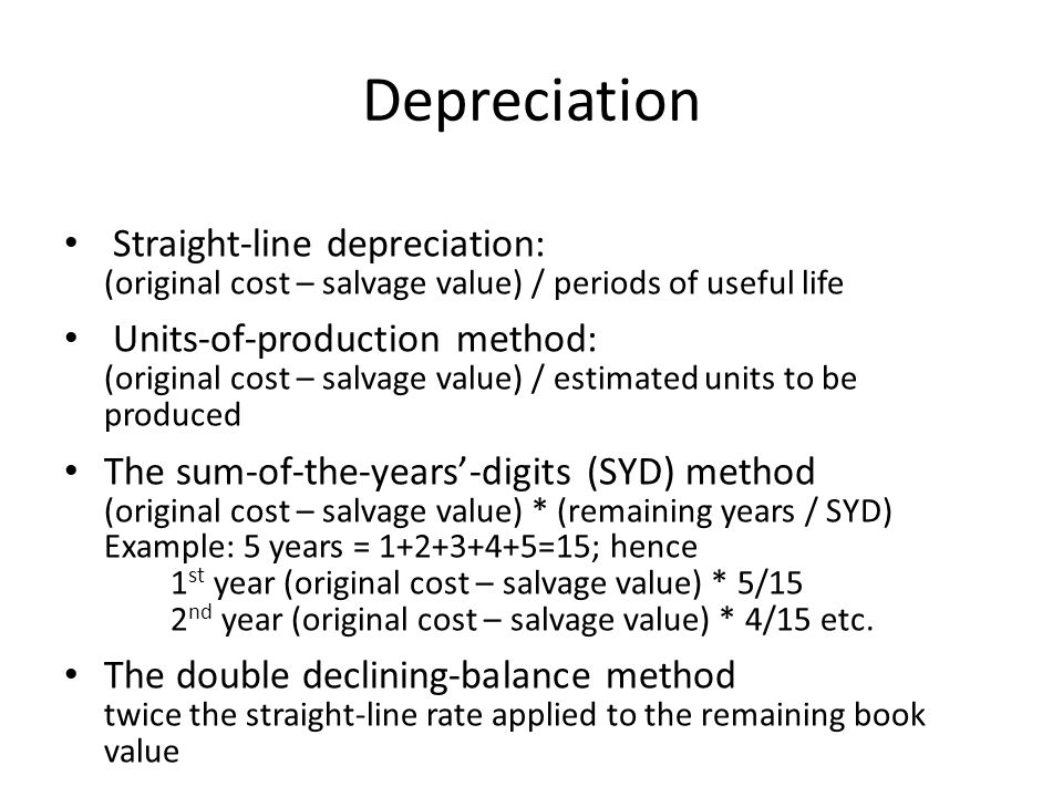 Depreciation Straight-line depreciation: (original cost – salvage value) / periods of useful life.