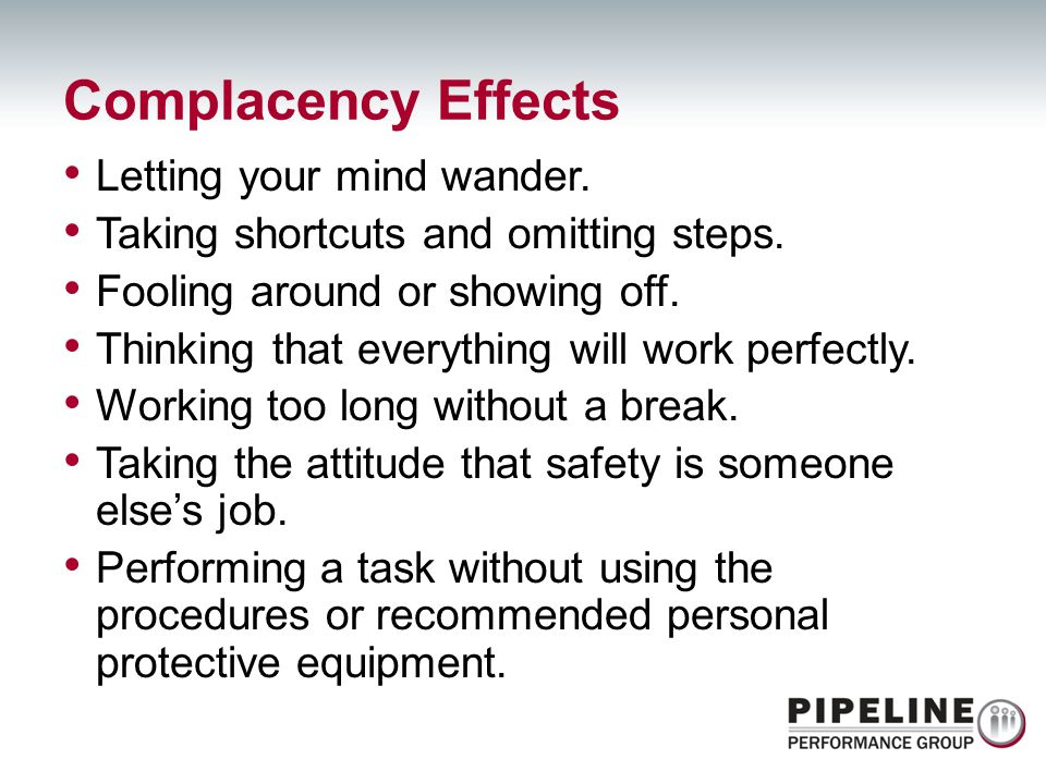 Complacency Effects Letting your mind wander.