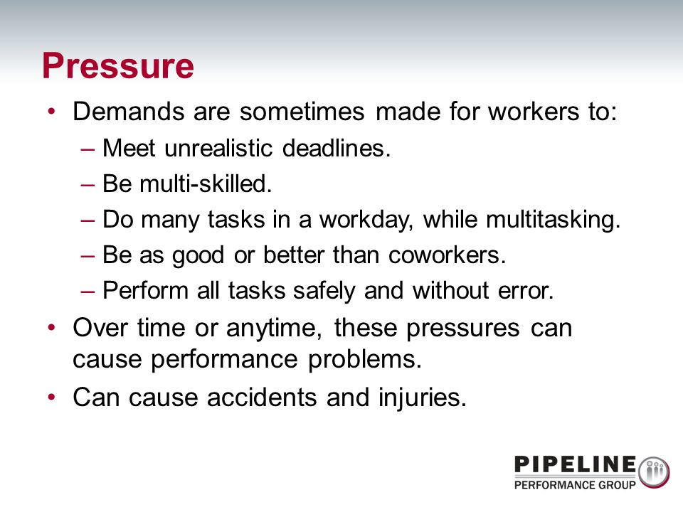 Pressure Demands are sometimes made for workers to: