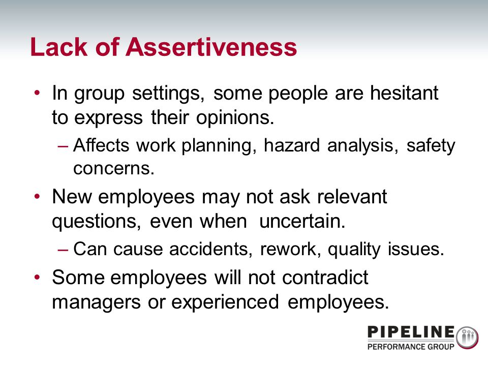 Lack of Assertiveness In group settings, some people are hesitant to express their opinions.