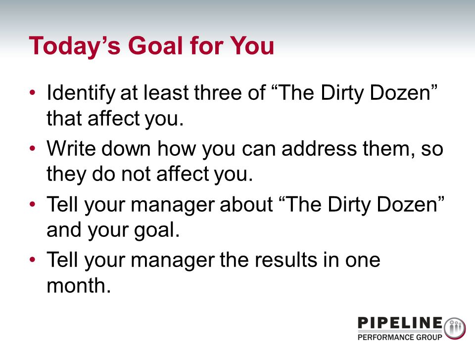 Today's Goal for You Identify at least three of The Dirty Dozen that affect you. Write down how you can address them, so they do not affect you.