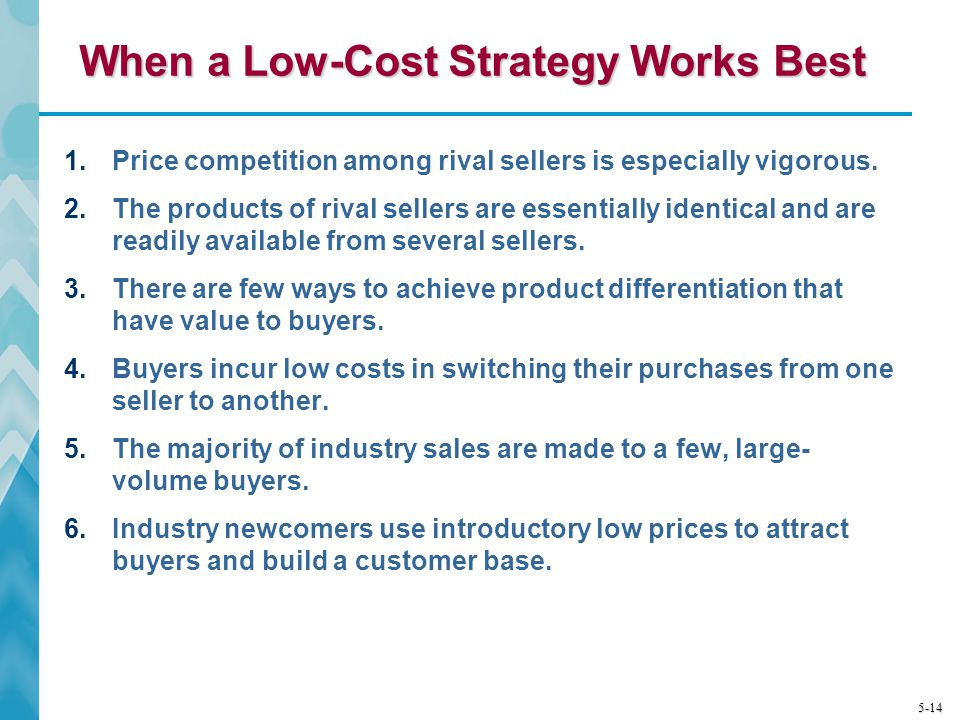 When a Low-Cost Strategy Works Best
