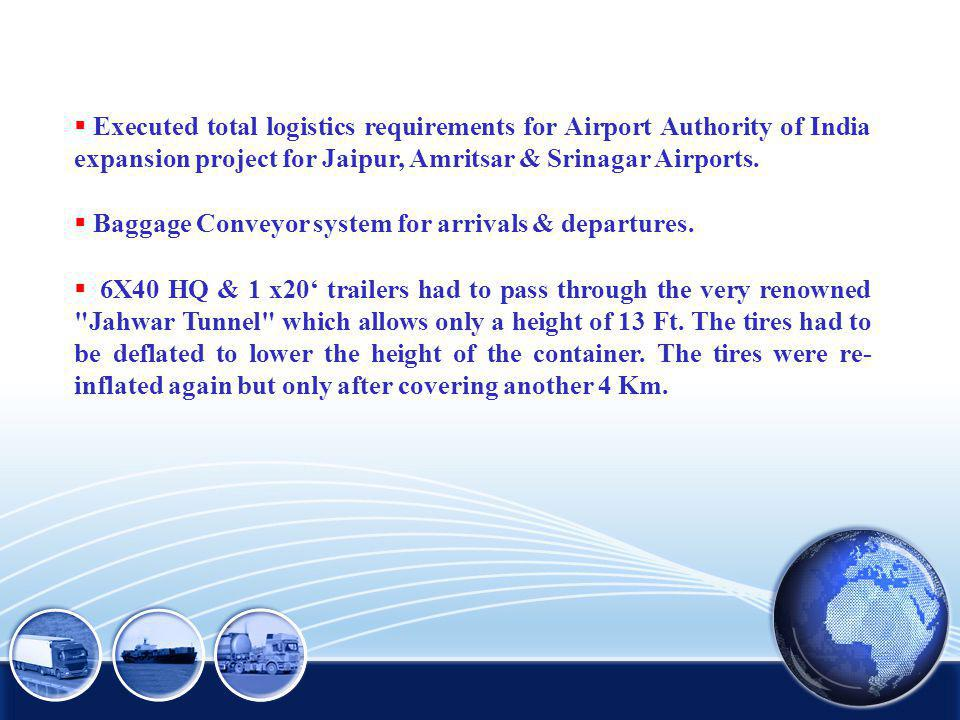 Executed total logistics requirements for Airport Authority of India expansion project for Jaipur, Amritsar & Srinagar Airports.