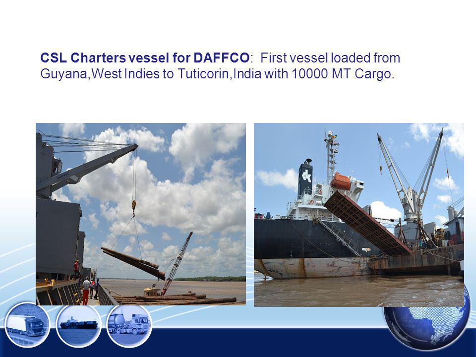 CSL Charters vessel for DAFFCO: First vessel loaded from Guyana,West Indies to Tuticorin,India with 10000 MT Cargo.