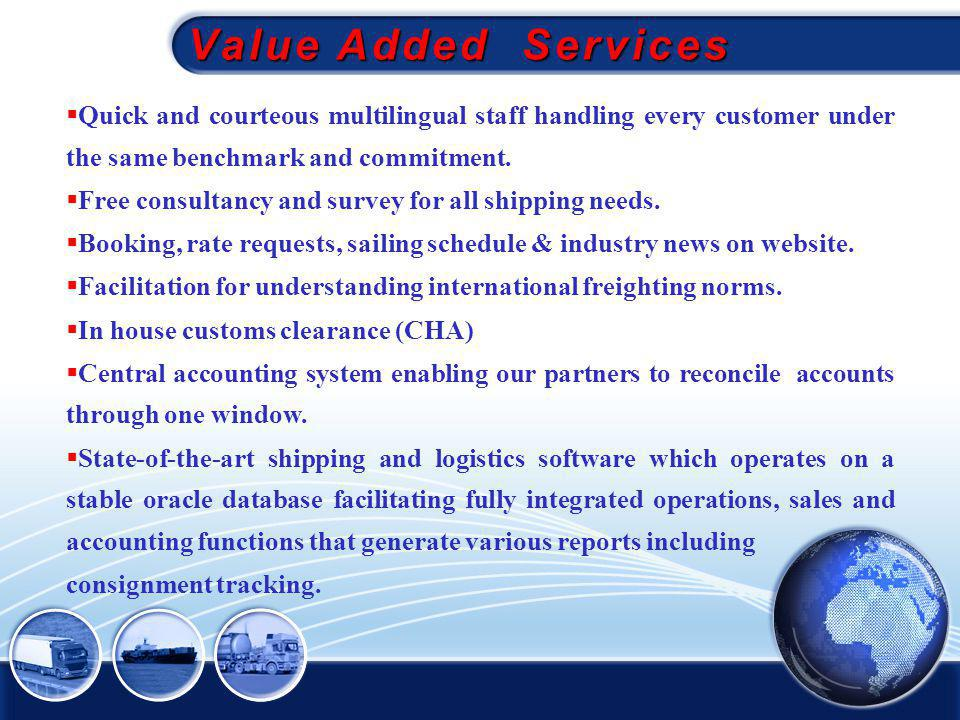 Value Added Services Quick and courteous multilingual staff handling every customer under the same benchmark and commitment.