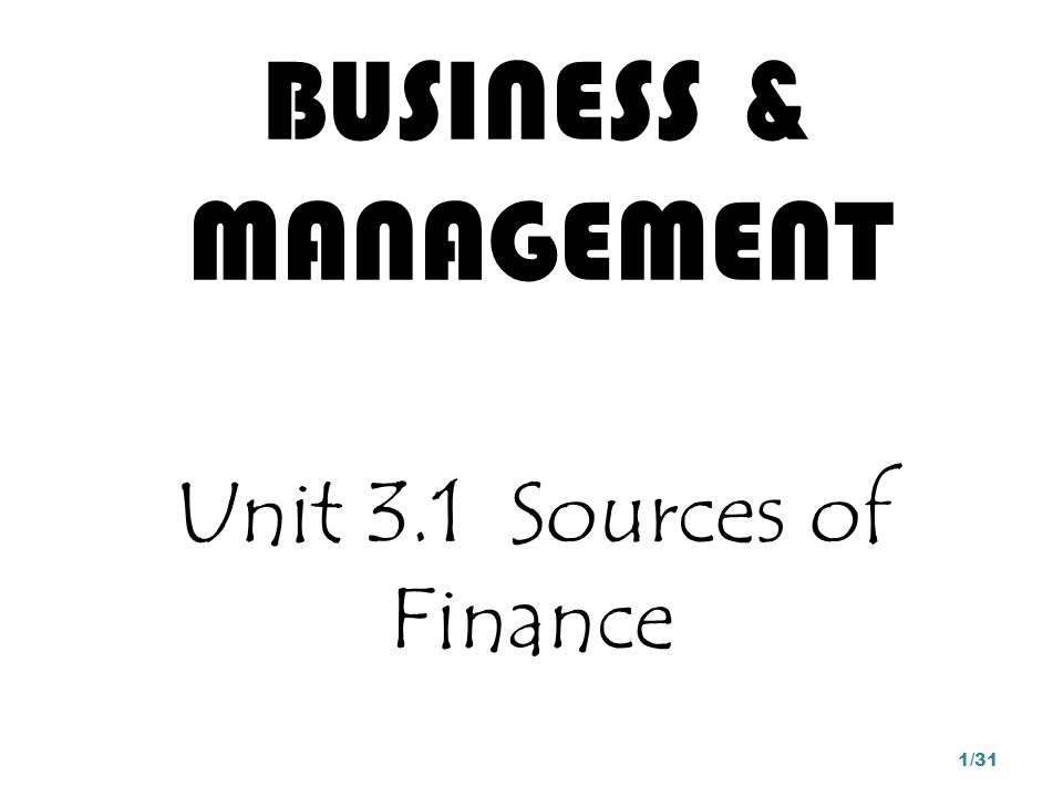 Unit 3.1 Sources of Finance