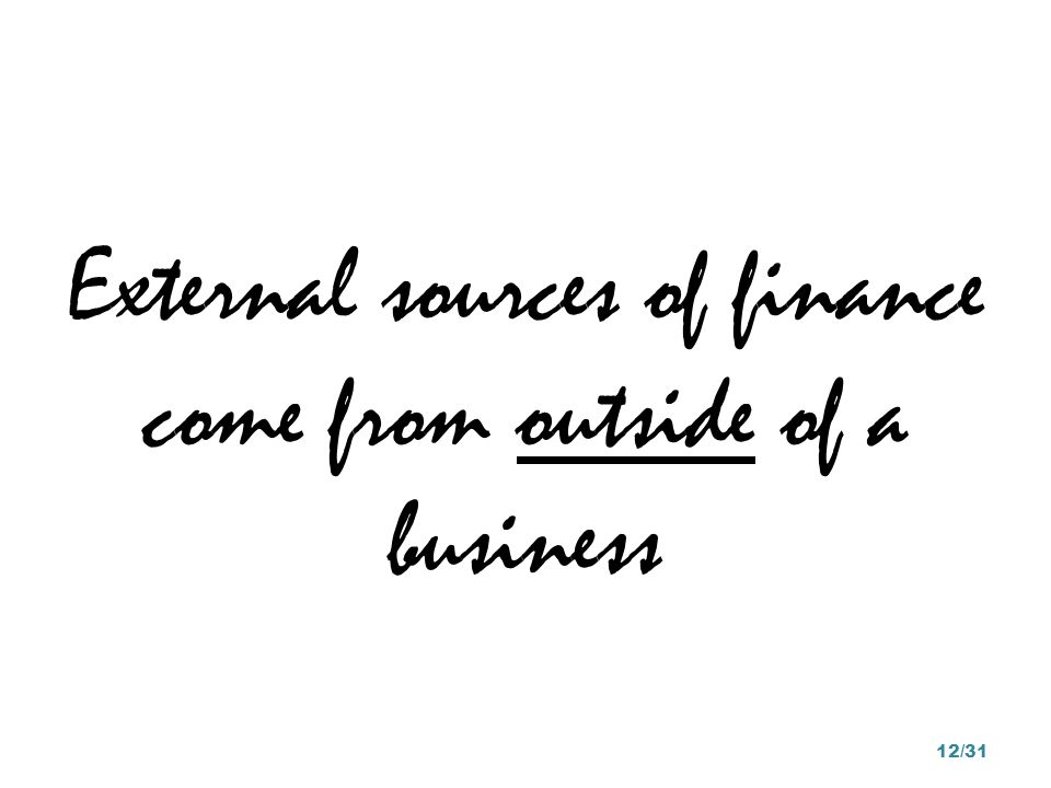 External sources of finance come from outside of a business