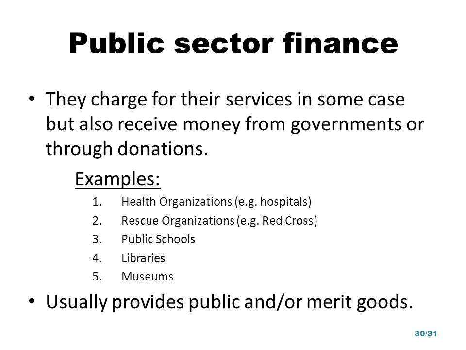 Public sector finance They charge for their services in some case but also receive money from governments or through donations.