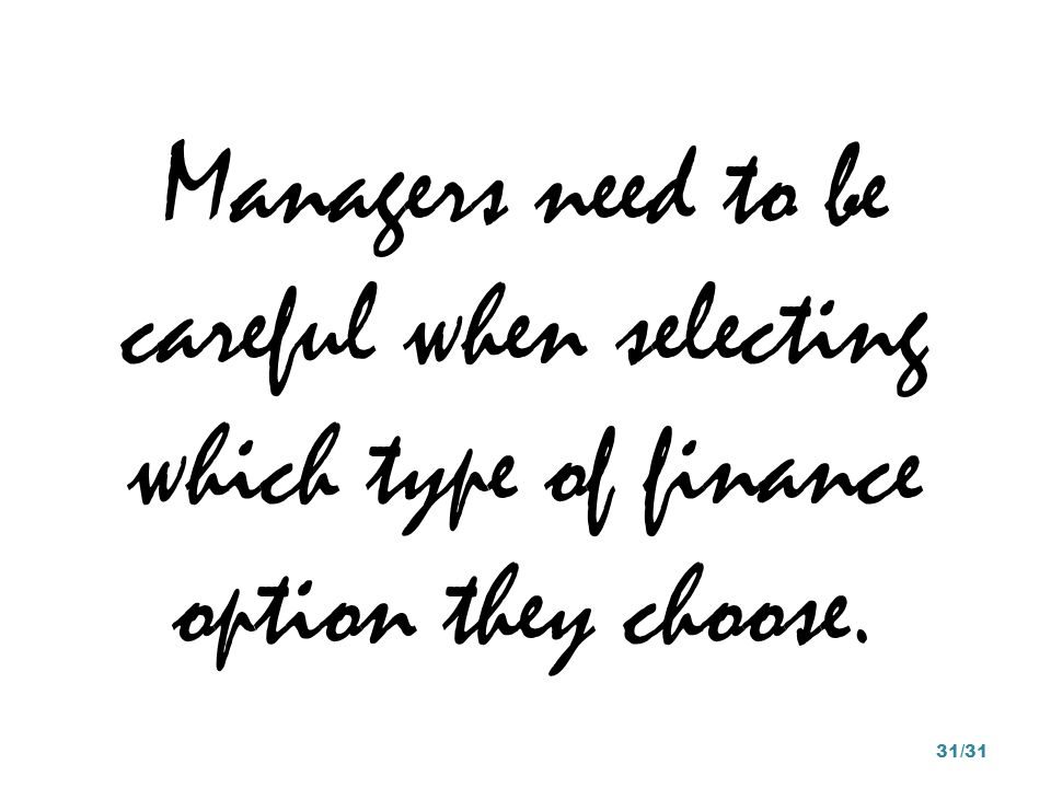 Managers need to be careful when selecting which type of finance option they choose.