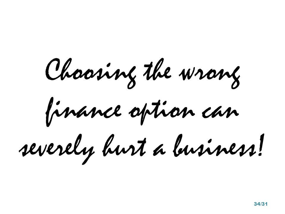 Choosing the wrong finance option can severely hurt a business!