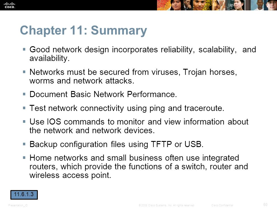 Chapter 11: Summary Good network design incorporates reliability, scalability, and availability.
