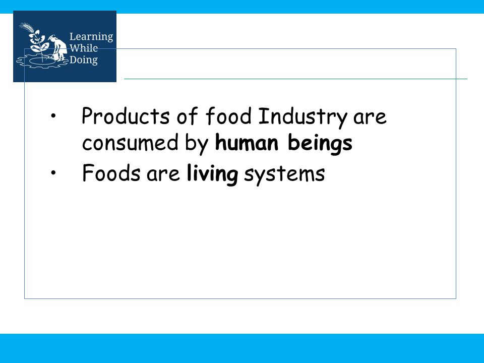 Products of food Industry are consumed by human beings