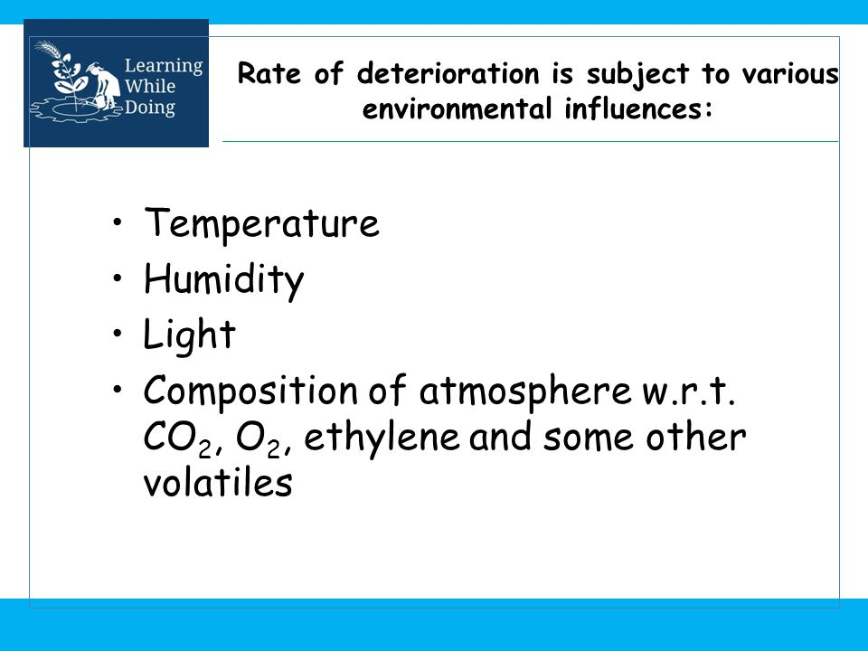 Rate of deterioration is subject to various environmental influences: