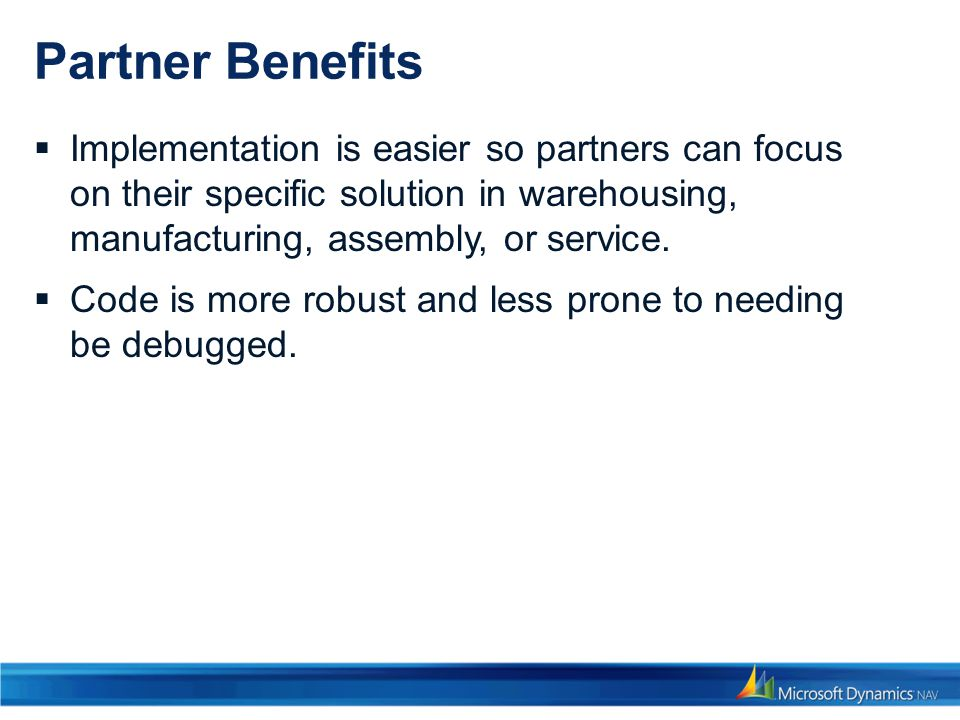 Partner Benefits Implementation is easier so partners can focus on their specific solution in warehousing, manufacturing, assembly, or service.