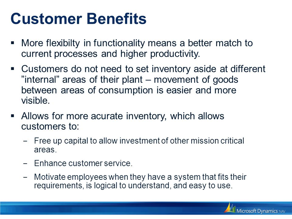 Customer Benefits More flexibilty in functionality means a better match to current processes and higher productivity.