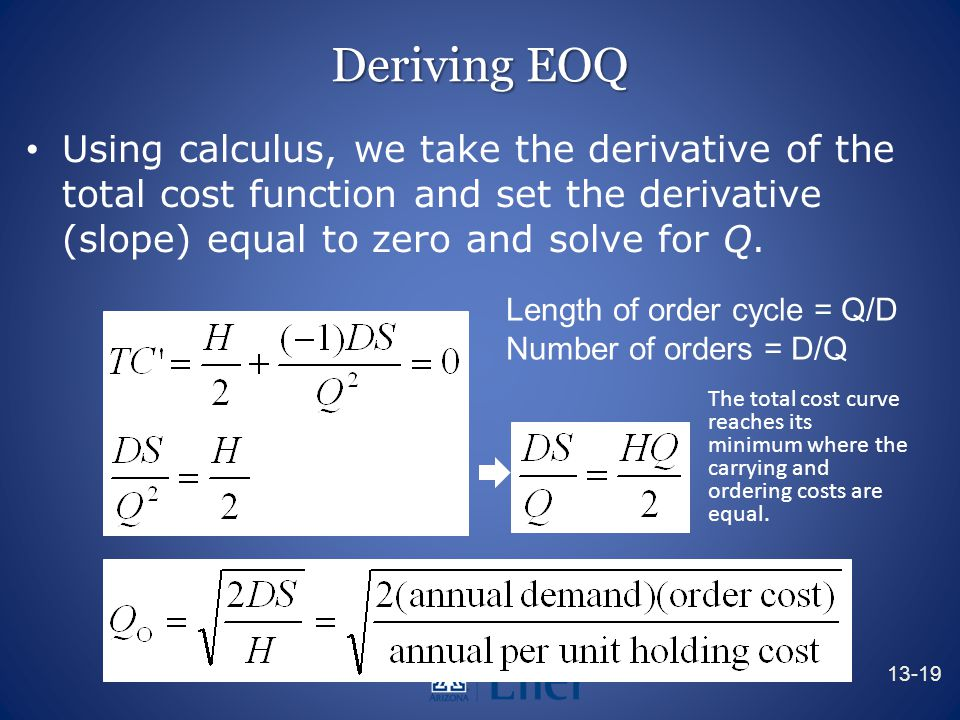 Deriving EOQ Using calculus, we take the derivative of the total cost function and set the derivative (slope) equal to zero and solve for Q.