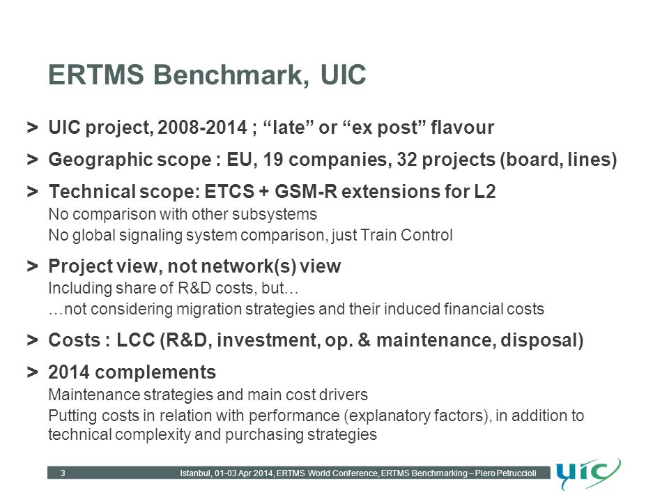 ERTMS Benchmark, UIC UIC project, 2008-2014 ; late or ex post flavour. Geographic scope : EU, 19 companies, 32 projects (board, lines)