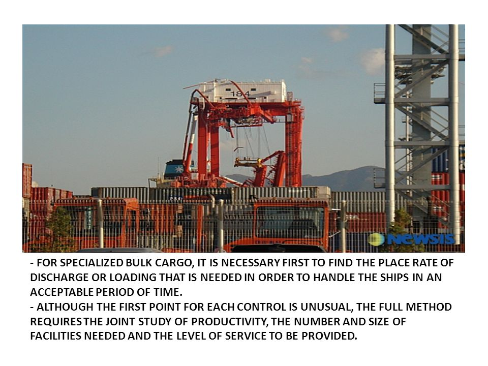- For specialized bulk cargo, it is necessary first to find the place rate of discharge or loading that is needed in order to handle the ships in an acceptable period of time.