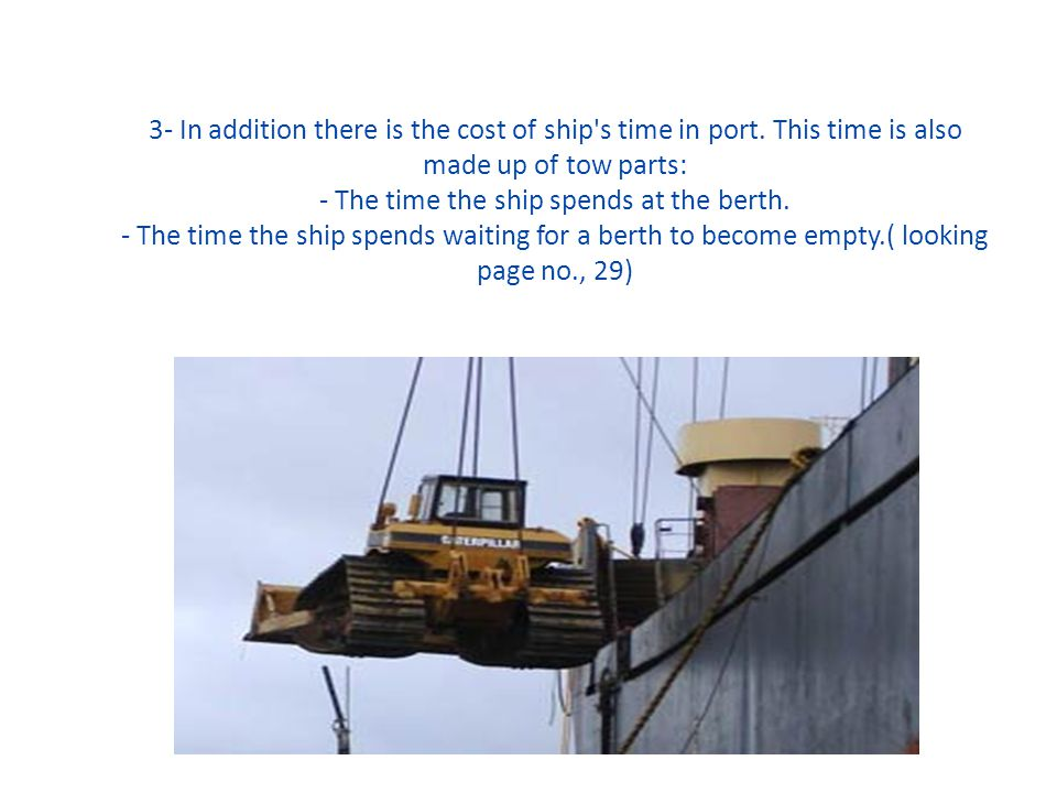 3- In addition there is the cost of ship s time in port