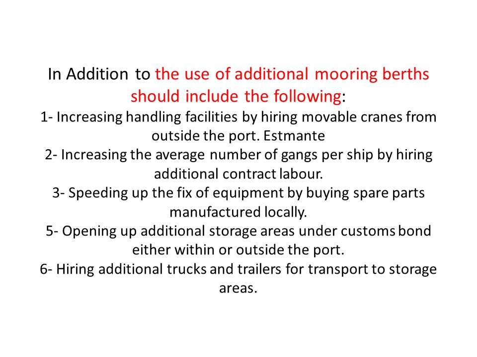 In Addition to the use of additional mooring berths should include the following: 1- Increasing handling facilities by hiring movable cranes from outside the port.