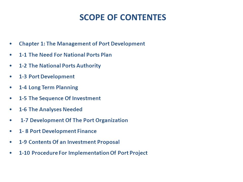 SCOPE OF CONTENTES Chapter 1: The Management of Port Development. 1-1 The Need For National Ports Plan.