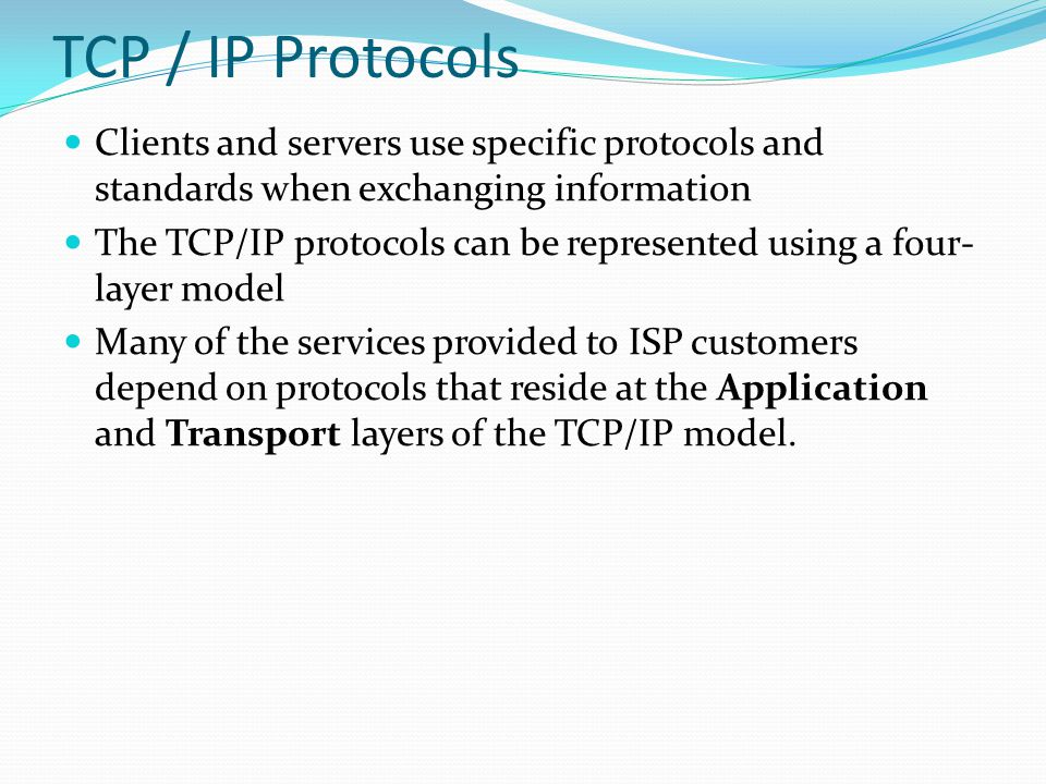 TCP / IP Protocols Clients and servers use specific protocols and standards when exchanging information.