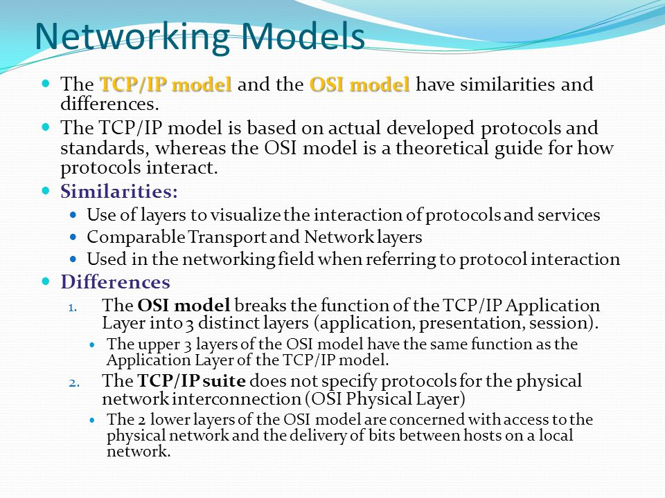 Networking Models The TCP/IP model and the OSI model have similarities and differences.