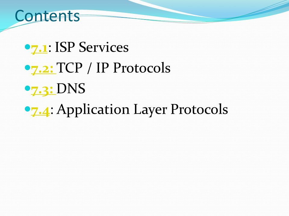 Contents 7.1: ISP Services 7.2: TCP / IP Protocols 7.3: DNS