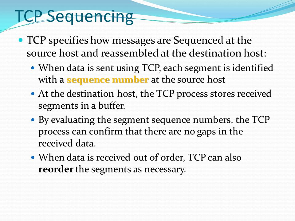 TCP Sequencing TCP specifies how messages are Sequenced at the source host and reassembled at the destination host: