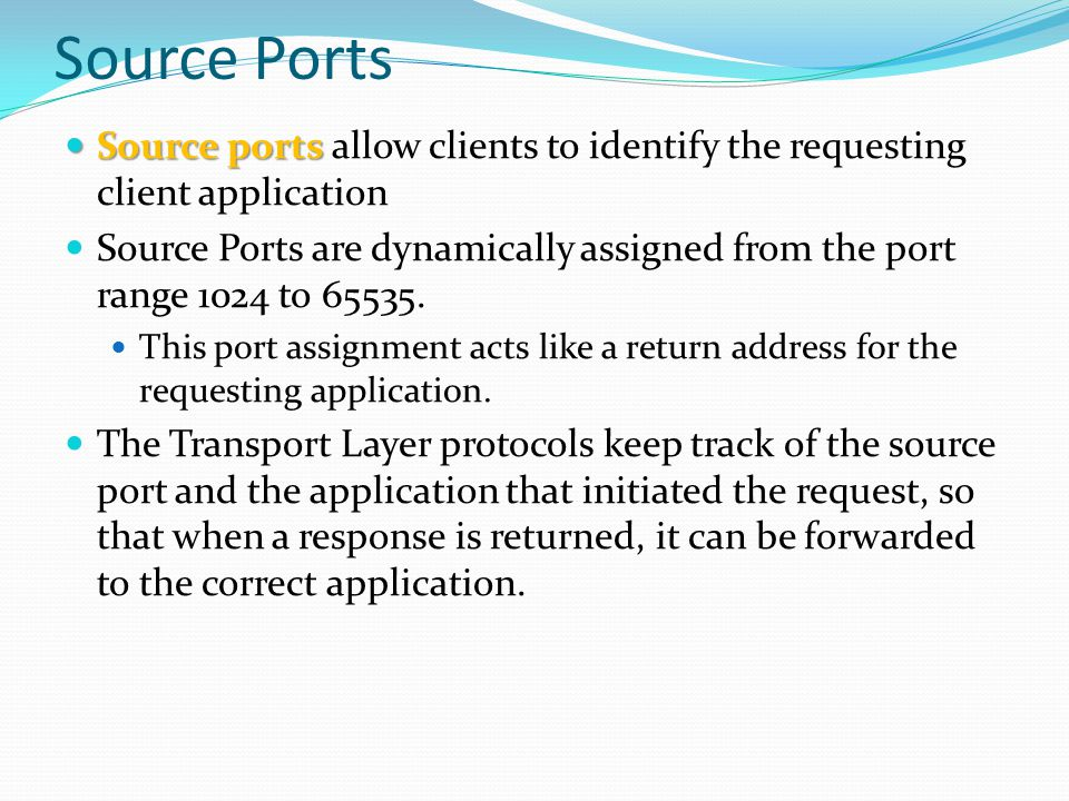 Source Ports Source ports allow clients to identify the requesting client application.